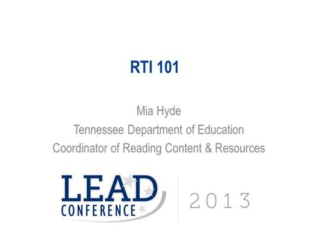 RTI 101 Mia Hyde Tennessee Department of Education Coordinator of Reading Content & Resources.