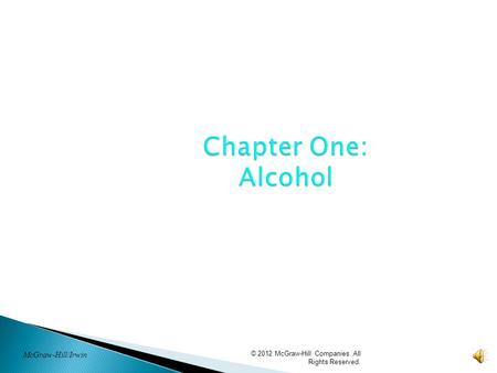 © 2012 McGraw-Hill Companies. All Rights Reserved. Chapter One: Alcohol McGraw-Hill/Irwin.
