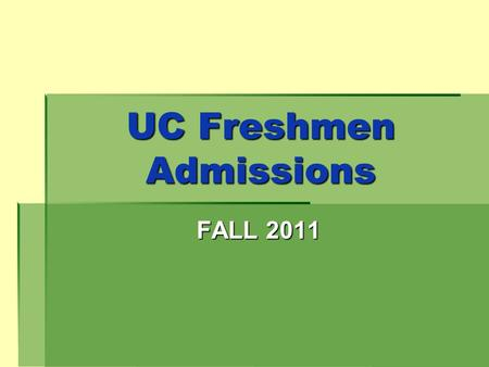 UC Freshmen Admissions FALL 2011. New Policies:  UC acceptable - at least a 3.0 GPA and a completion of 11 of the 15 a-g requirements at the end of junior.
