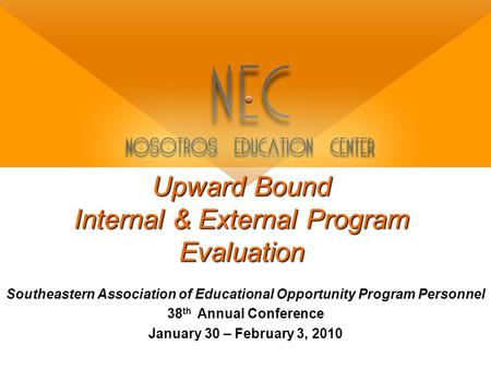 Southeastern Association of Educational Opportunity Program Personnel 38 th Annual Conference January 30 – February 3, 2010 Upward Bound Internal & External.