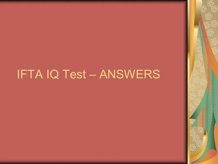IFTA IQ Test – ANSWERS. True or False #1 Jurisdictions are required to finalize their tax rates and determine tax exemptions. True: Procedures Manual,