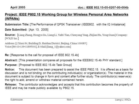 Doc.: IEEE 802.15-05-0207-00-004b Submission April 2005 Liang Li, WXZJ Slide 1 Project: IEEE P802.15 Working Group for Wireless Personal Area Networks.