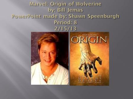 The main plot of this book is the story of Logan AKA Wolverine. This is the story of how he mainly came to be what he is; the bad thing about it, though,
