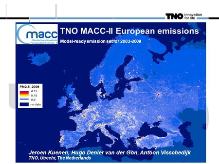 TNO MACC-II European emissions Model-ready emission set for 2003-2009 Jeroen Kuenen, Hugo Denier van der Gon, Antoon Visschedijk TNO, Utrecht, The Netherlands.