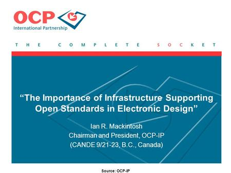 "Source: OCP-IP ""The Importance of Infrastructure Supporting Open Standards in Electronic Design"" Ian R. Mackintosh Chairman and President, OCP-IP (CANDE."