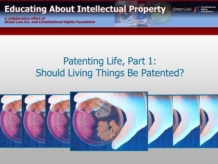 Patenting Life, Part 1: Should Living Things Be Patented?