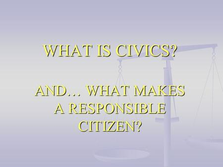 AND… WHAT MAKES A RESPONSIBLE CITIZEN?