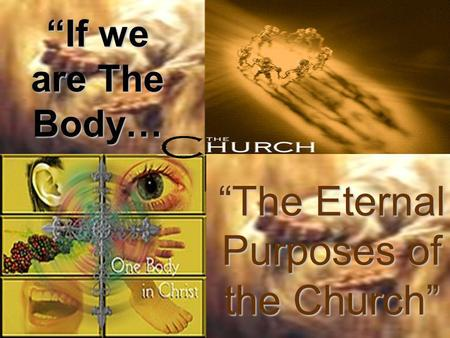 """If we are The Body… ""The Eternal Purposes of the Church"""