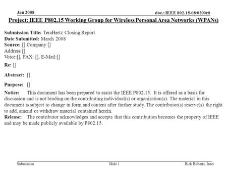 Doc.: IEEE 802.15-08/0200r0 Submission Jan 2008 Rick Roberts, IntelSlide 1 Project: IEEE P802.15 Working Group for Wireless Personal Area Networks (WPANs)