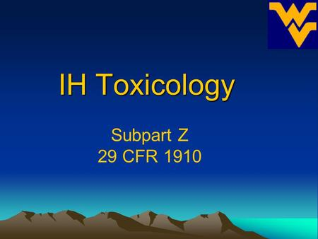 Subpart Z 29 CFR 1910 IH Toxicology IH Toxicology.