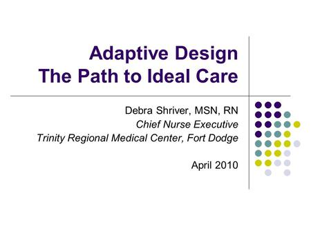 Adaptive Design The Path to Ideal Care