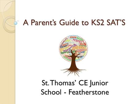 A Parent's Guide to KS2 SAT'S St. Thomas' CE Junior School - Featherstone.
