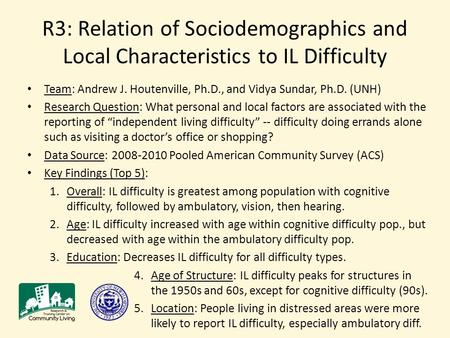 R3: Relation of Sociodemographics and Local Characteristics to IL Difficulty Team: Andrew J. Houtenville, Ph.D., and Vidya Sundar, Ph.D. (UNH) Research.