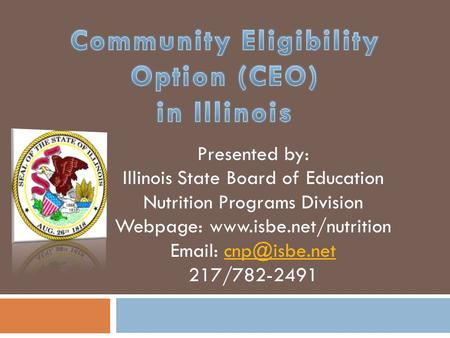 Presented by: Illinois State Board of Education Nutrition Programs Division Webpage:    217/782-2491.
