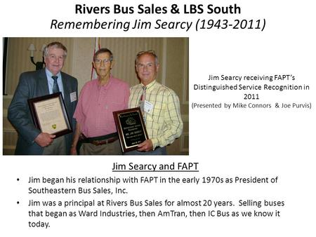 Jim Searcy and FAPT Jim began his relationship with FAPT in the early 1970s as President of Southeastern Bus Sales, Inc. Jim was a principal at Rivers.