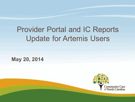 Provider Portal and IC Reports Update for Artemis Users May 20, 2014.