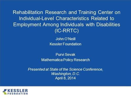 Rehabilitation Research and Training Center on Disability Statistics and Demographics (StatsRRTC) John O'Neill Kessler Foundation Purvi Sevak Mathematica.