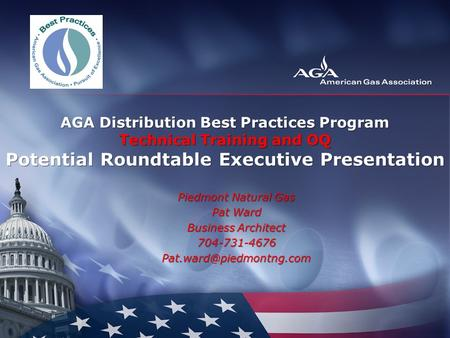 AGA Distribution Best Practices Program Technical Training and OQ Potential Roundtable Executive Presentation Piedmont Natural Gas Pat Ward Business Architect.