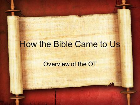 How the Bible Came to Us Overview of the OT. Arrangement of the OT in English and Hebrew English –Pentateuch (Genesis to Deuteronomy) - 5 –Historical.