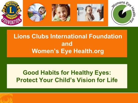 Lions Clubs International Foundation and Women's Eye Health.org Good Habits for Healthy Eyes: Protect Your Child's Vision for Life.