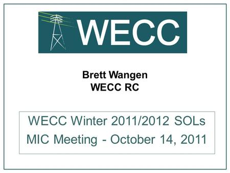 Brett Wangen WECC RC WECC Winter 2011/2012 SOLs MIC Meeting - October 14, 2011.