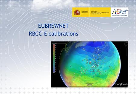 EUBREWNET RBCC-E calibrations. REGIONAL BREWER CALIBRATION CENTER- EUROPE CEOS-ESA CALVAL campaigns instrumental findings Alberto Redondas, Juan Jose.