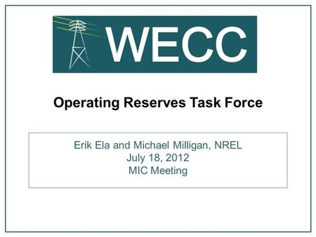 Operating Reserves Task Force Erik Ela and Michael Milligan, NREL July 18, 2012 MIC Meeting.