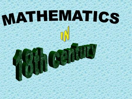  In 18th century mathematics is already a modern science  Mathematics begins to develop very fast because of introducing it to schools  Therefore everyone.
