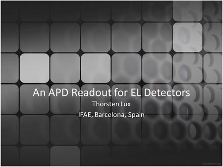 An APD Readout for EL Detectors Thorsten Lux IFAE, Barcelona, Spain.