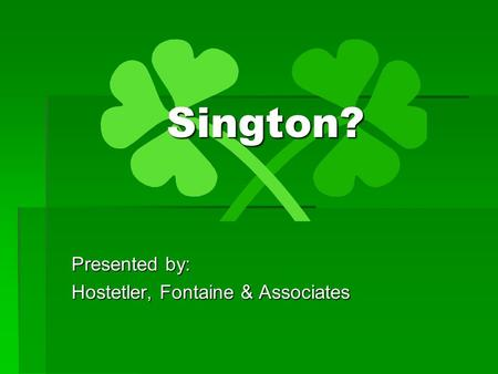 Sington? Presented by: Hostetler, Fontaine & Associates.
