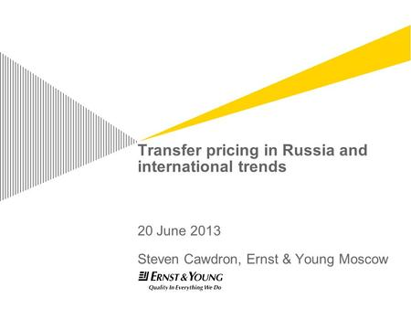 Transfer pricing in Russia and international trends 20 June 2013 Steven Cawdron, Ernst & Young Moscow.