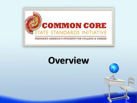 Overview. Review background of Common Core State Standards (CCSS) Examine features of the standards Review what the CCSS mean for Oregon Session Objectives.