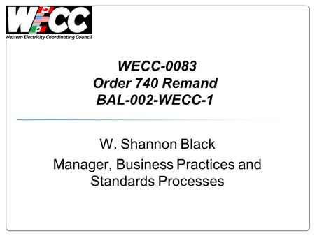 WECC-0083 Order 740 Remand BAL-002-WECC-1 W. Shannon Black Manager, Business Practices and Standards Processes.