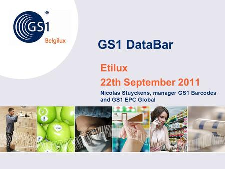 GS1 DataBar Etilux 22th September 2011 Nicolas Stuyckens, manager GS1 Barcodes and GS1 EPC Global.