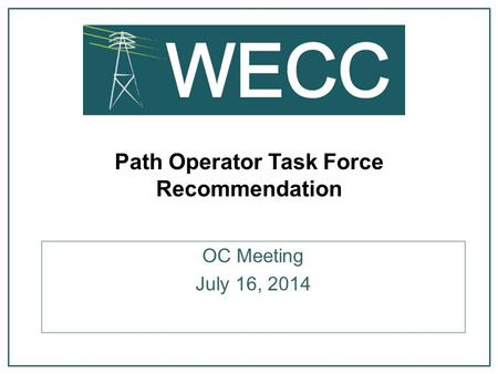 Path Operator Task Force Recommendation OC Meeting July 16, 2014.