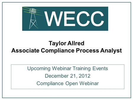 Taylor Allred Associate Compliance Process Analyst Upcoming Webinar Training Events December 21, 2012 Compliance Open Webinar.