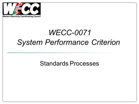 WECC-0071 System Performance Criterion Standards Processes.