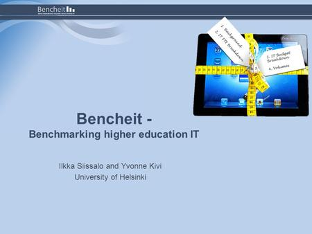 Bencheit - Benchmarking higher education IT Ilkka Siissalo and Yvonne Kivi University of Helsinki.