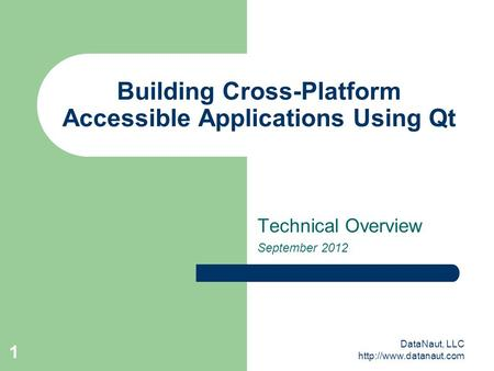 DataNaut, LLC  1 Building Cross-Platform Accessible Applications Using Qt Technical Overview September 2012.