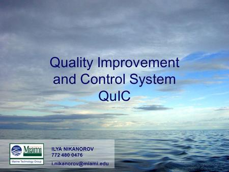 Quality Improvement and Control System QuIC ILYA NIKANOROV 772 480 0476