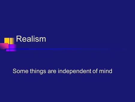 "Realism Some things are independent of mind. Aristotle's Argument for Realism ""And, in general, if only the sensible exists, there would be nothing if."