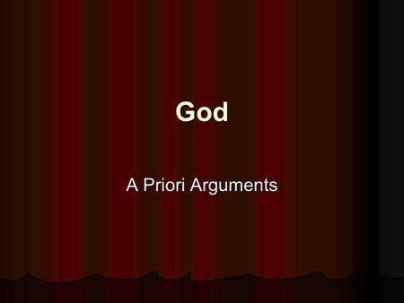 God A Priori Arguments. Classical Theism Classical conception of God: God is Classical conception of God: God is Omnipotent Omnipotent Omnipresent Omnipresent.