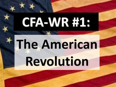 CFA-WR #1: The American Revolution. Theme: Change — Turning Points Major historical events are often referred to as turning points because they have led.
