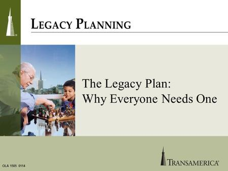OLA 1505 0114 The Legacy Plan: Why Everyone Needs One.
