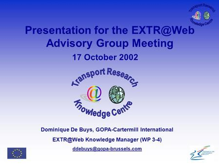 Presentation for the Advisory Group Meeting 17 October 2002 Dominique De Buys, GOPA-Cartermill International Knowledge Manager (WP 3-4)