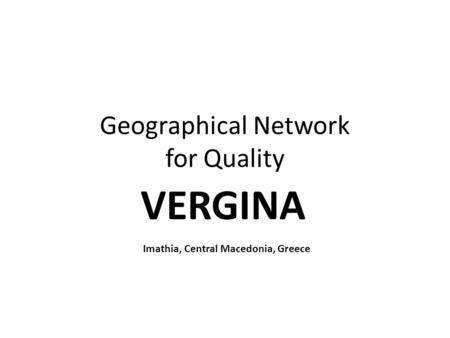 Geographical Network for Quality VERGINA Imathia, Central Macedonia, Greece.