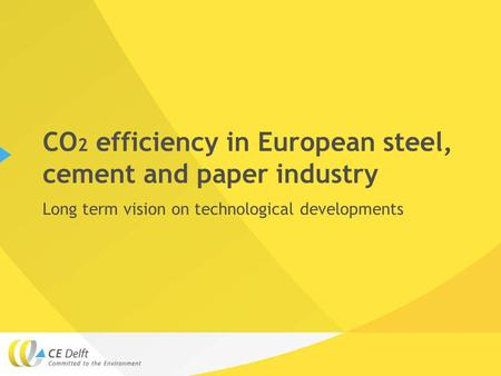 CO 2 efficiency in European steel, cement and paper industry Long term vision on technological developments.