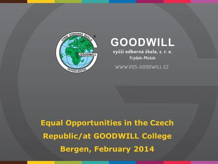 Equal Opportunities in the Czech Republic/at GOODWILL College Bergen, February 2014.
