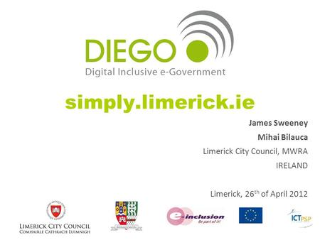 Simply.limerick.ie James Sweeney Mihai Bilauca Limerick City Council, MWRA IRELAND Limerick, 26 th of April 2012.
