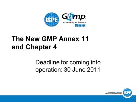 The New GMP Annex 11 and Chapter 4 Deadline for coming into operation: 30 June 2011.